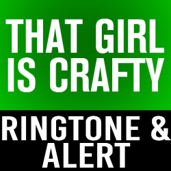 That Girl Is Crafty Ringtone And Alert
