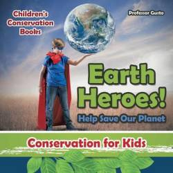 Earth Heroes Help Save Our Planet - Conservation For Kids - Children's Conservation Books