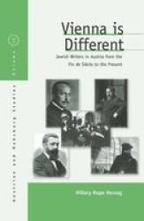 """Vienna is Different"" - Jewish Writers in Austria from the Fin De Siecle to the Present Hardcover"