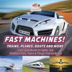 Fast Machines Trains Planes Boats And More