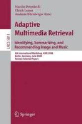 Adaptive Multimedia Retrieval: Identifying Summarizing And Recommending Image And Music - 6TH International Workshop Amr 2008 Be