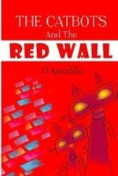 The Catbots And The Red Wall Paperback