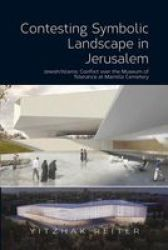 Contesting Symbolic Landscape In Jeru M - Jewish islamic Conflict Over The Museum Of Tolerance At Mamilla Cemetery Paperback