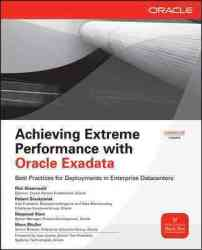 Achieving Extreme Performance with Oracle Exadata Osborne ORACLE Press Series
