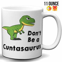 Don't Be A Cuntasaurus 11 Ounce White Coffee Mug - Great Mug Gift For Dinosaur Lovers Office Workers Employees Boss And Family