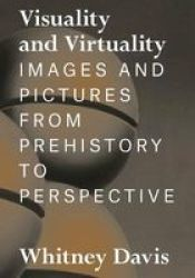Visuality And Virtuality - Images And Pictures From Prehistory To Perspective Hardcover