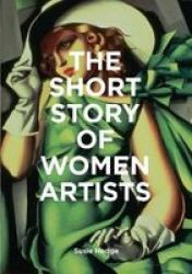 The Short Story Of Women Artists - A Pocket Guide To Key Breakthroughs Movements Works And Themes Paperback